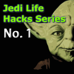 Jedi Life Hacks Series –  # 1