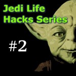 Jedi Life Hack Series – # 2